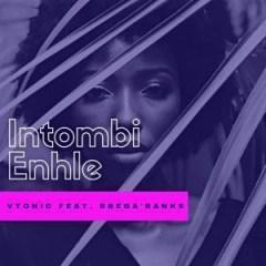 VTonic - Intombi Enhle  (Original Mix) ft. BregaRanks